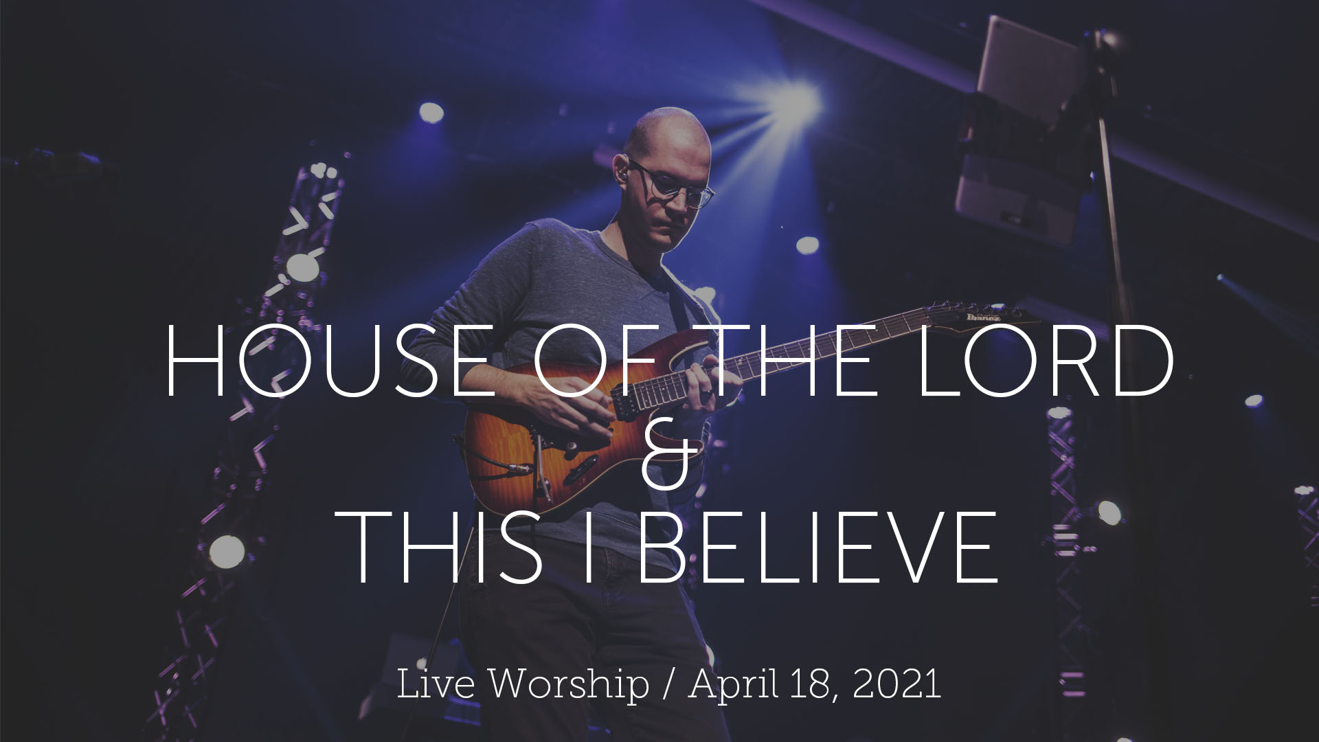 House of the Lord & This I Believe